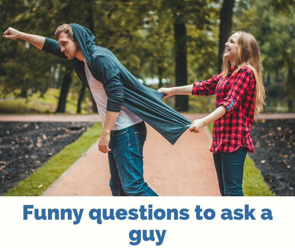 Funny questions to ask a guy