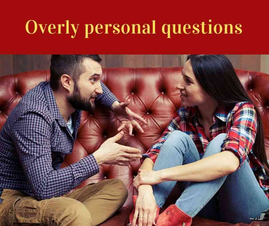 Overly personal questions