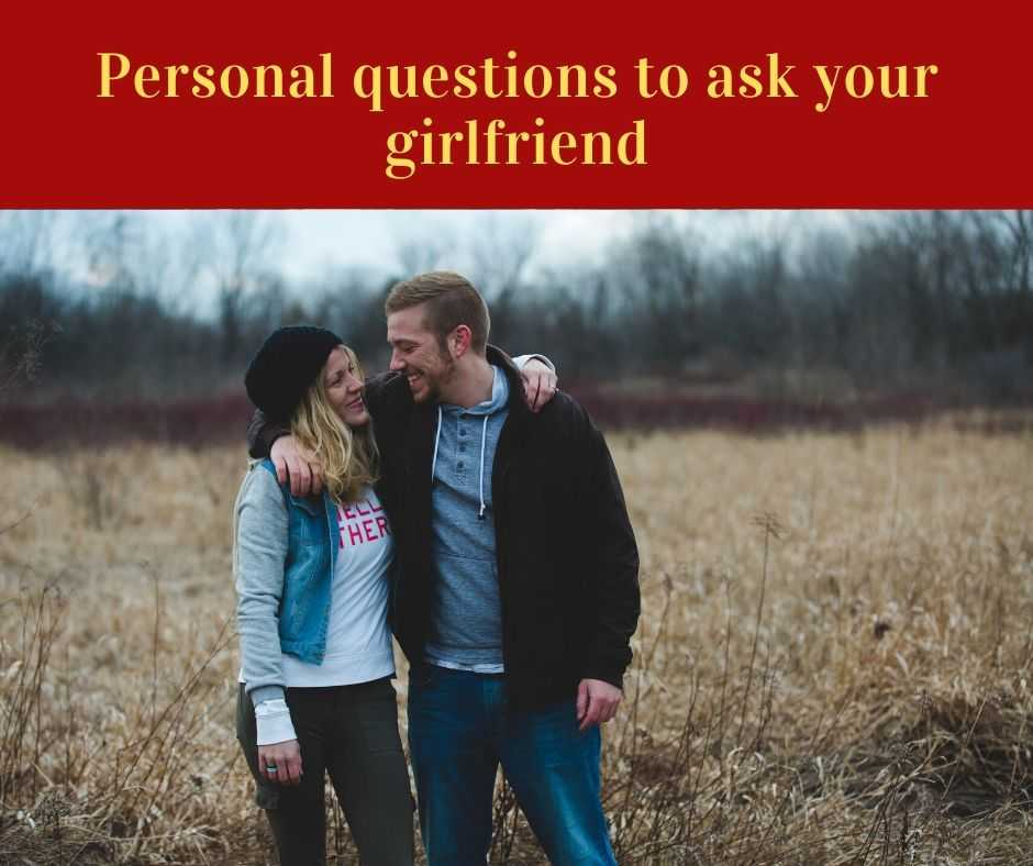 Personal questions to ask your girlfriend